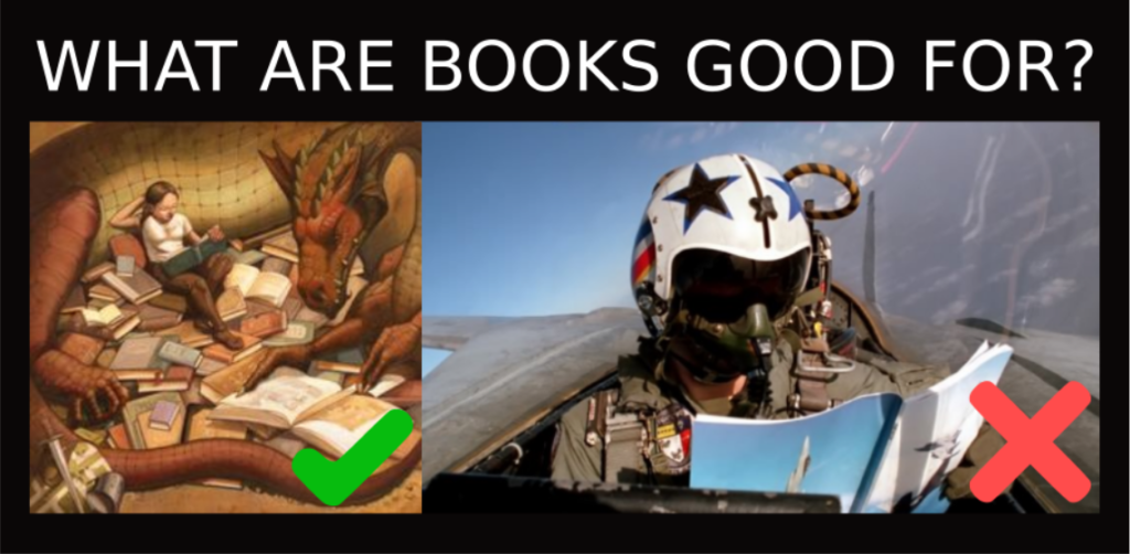 what are books good for? Reading: yes. Flying a plane: no.